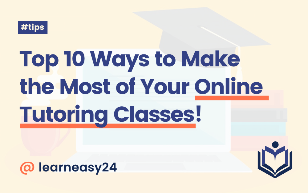 Top 10 Tips to Enjoy Online Tutoring Classes to the Fullest!